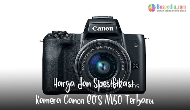 Harga dan Spesifikasi Kamera Canon EOS M50 Terbaru
