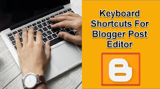 BLOGGER: Most Important Keyboard Shortcuts for Blogger Post Editor