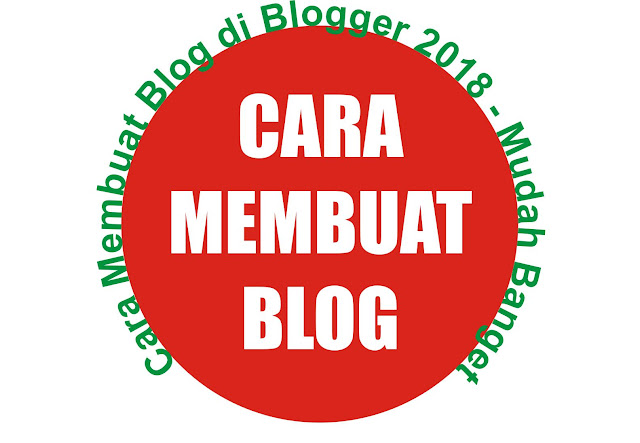 Cara Membuat Blog di Blogger 2018 - Mudah Banget