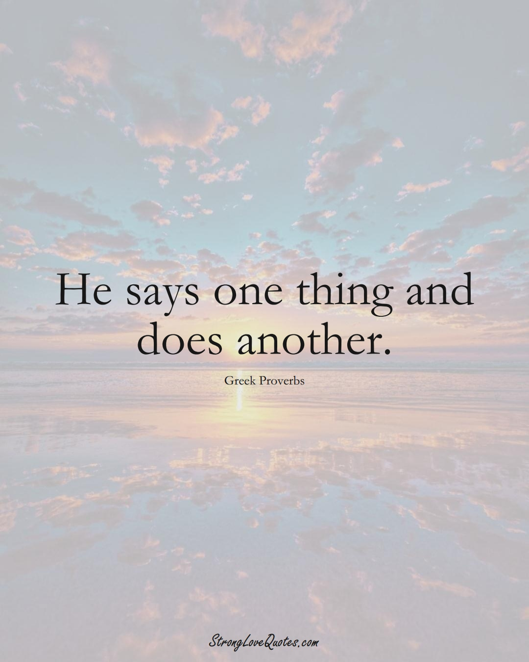 He says one thing and does another. (Greek Sayings);  #EuropeanSayings