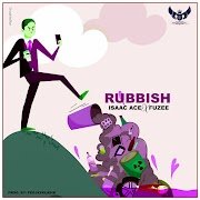 Isaac Ace Ft. Fuzee - Rubbish (Mp3 Download)