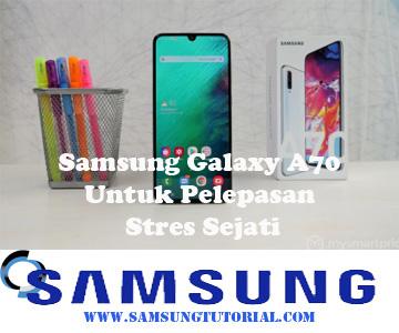 Samsung Galaxy A70 Untuk Pelepasan Stres Sejati