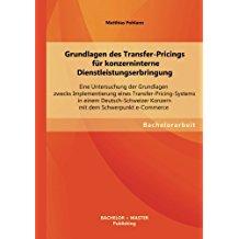 Grundlagen des Transfer-Pricings für konzerninterne Dienstleistungserbringung: Eine Untersuchung der Grundlagen zwecks Implementierung eines ... Konzern mit dem Schwerpunkt e-Commerce