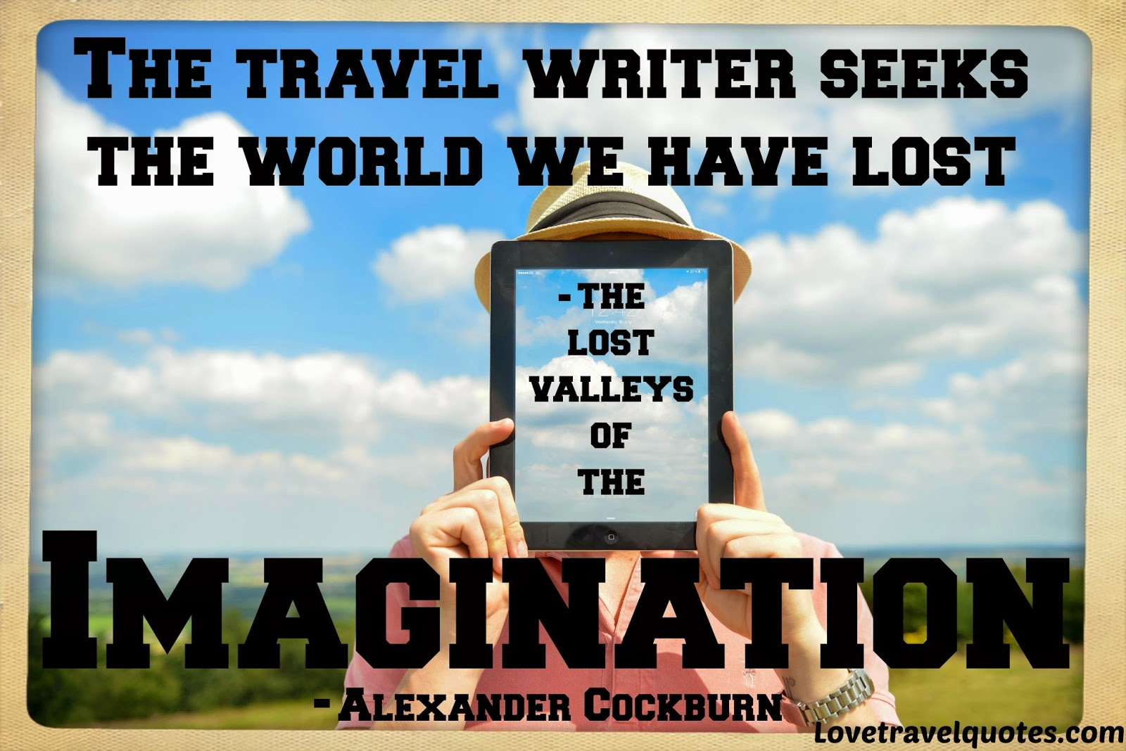 the travel writer seeks the world we have lost - the lost valleys of the imagination