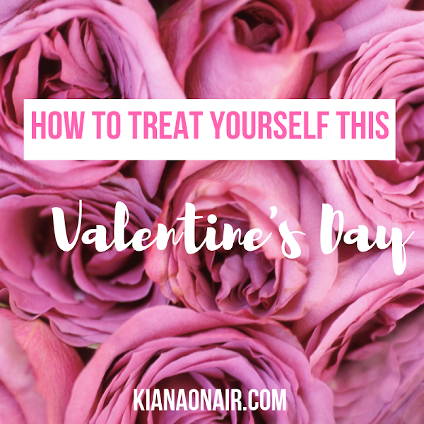 How to Treat YOURSELF on Valentine's Day