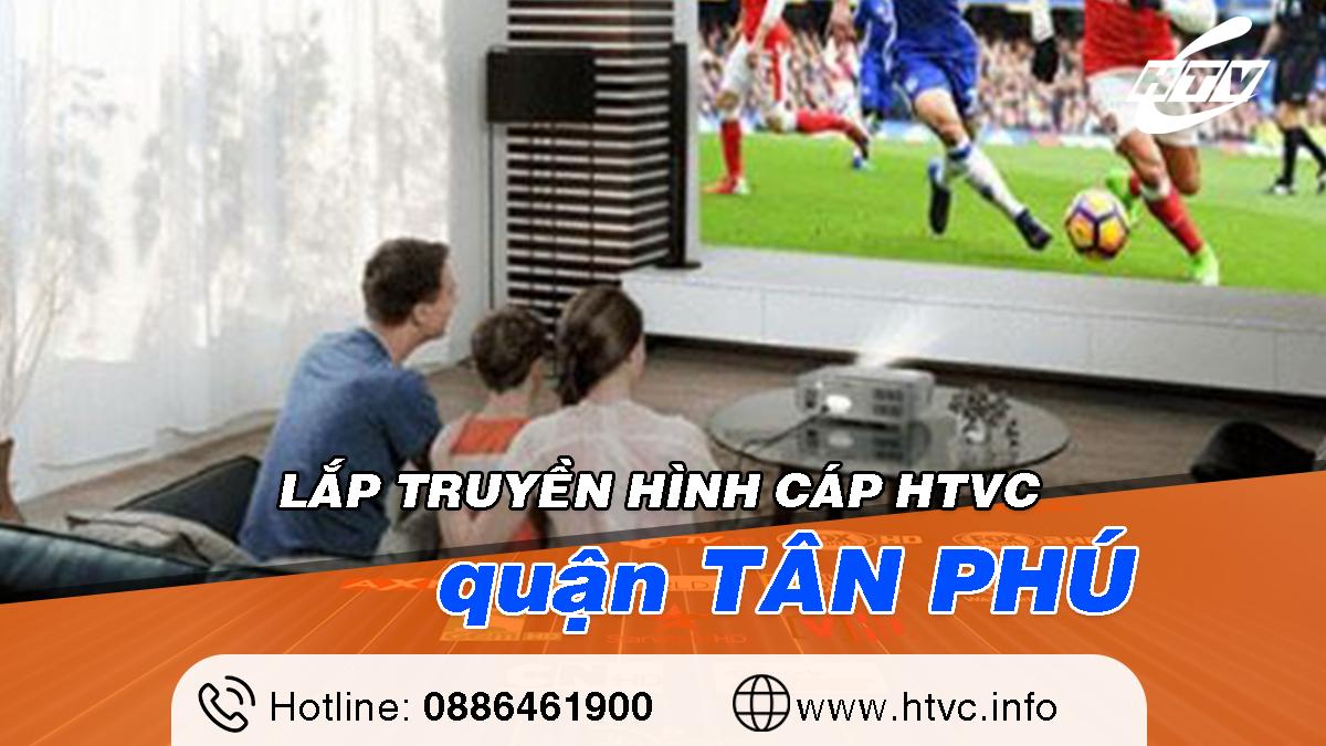 Tổng đài Lắp truyền hình cáp HTVC Quận Tân Phú