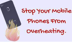 proven way to reduce overheating of your mobile phone