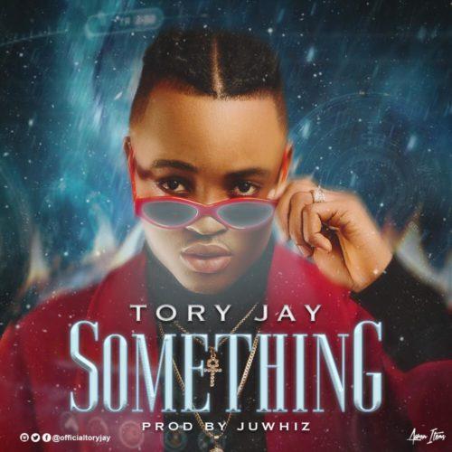 "Vektoh Records Present: Tory Jay – ""Something"" #Arewapublisize"