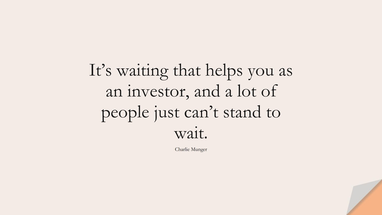 It's waiting that helps you as an investor, and a lot of people just can't stand to wait. (Charlie Munger);  #StoicQuotes