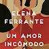 Resenha #309: Um amor incômodo - Elena Ferrante