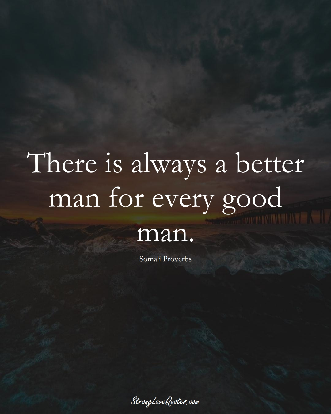 There is always a better man for every good man. (Somali Sayings);  #AfricanSayings