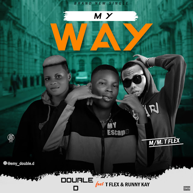 MUSIC: Double D ft Runny Kay x T.flex - My Way