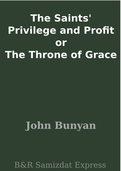 John Bunyan-The Saints Privilege And Profit-