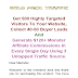 Get 500 Highly Targeted Visitors To Your Website,Collect 40-50 Buyer Leads And Generate $120+ Monster Affiliate Commissions In Every Single Day Using 3 Untapped Traffic Source