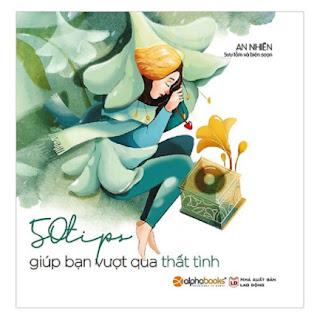 Cuốn Sách Giúp Các Bạn Gái Biết Trân Trọng Mình, Biết Cách Khiến Mình Hạnh Phúc Và Tận Hưởng Những Điều Cuộc Sống Đã Ban Tặng: 50 Tips Giúp Bạn Vượt Qua Thất Tình ebook PDF-EPUB-AWZ3-PRC-MOBI
