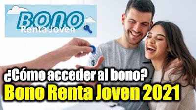Bono Renta Joven 2021: Conoce cómo y quiénes pueden acceder