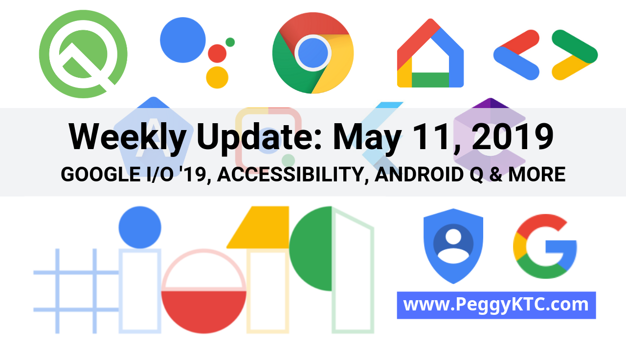Weekly Update - May 11, 2019: Google I/O, Accessibility