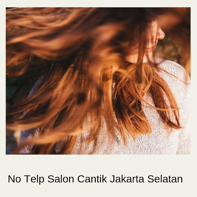 Salon cantik no telp Jakarta Selatan, no telp salon cantik Jakarta Selatan.