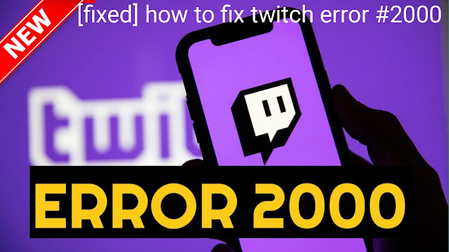 error #2000,  twitch error #2000, how to fix error #2000 ,how to fix twitch error #2000, it support
