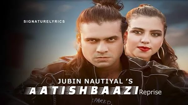Aatishbaazi Lyrics (Reprise) - Jubin Nautiyal