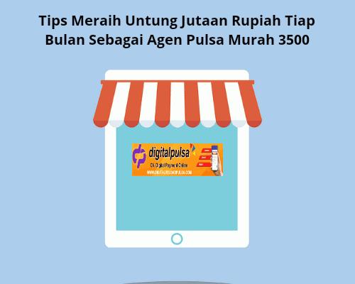 Tips Meraih Untung Jutaan Rupiah Tiap Bulan Sebagai Agen Pulsa Murah 3500