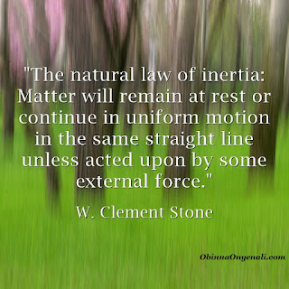 The natural law of inertia: Matter will remain at rest or continue in uniform motion in the same straight line unless acted upon by some external force.