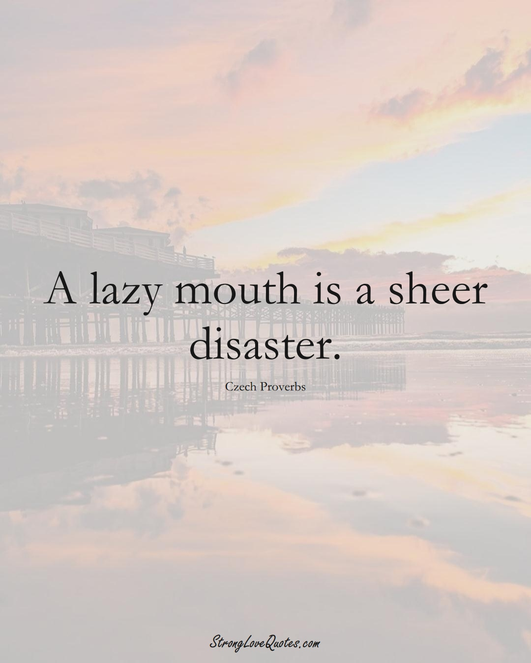 A lazy mouth is a sheer disaster. (Czech Sayings);  #EuropeanSayings