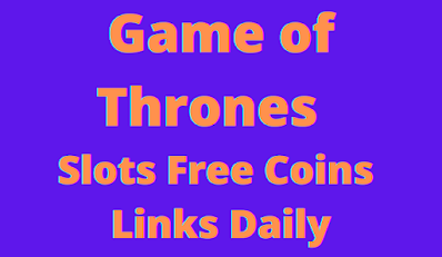 Game of Thrones Slots Free Coins Links Daily