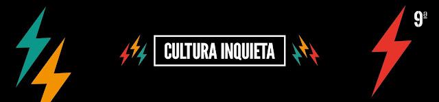 Cultura Inquieta, 9 Edición