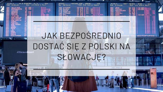 Jak bezpośrednio dostać się z Polski na Słowację? - Krótki poradnik podróżnika