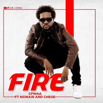 AUDIO : Cpwaa Ft Ngwair & Chege - Fire : Download Mp3