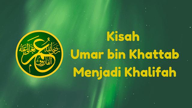 Kisah Umar bin Khattab Menjadi Khalifah Kedua Umat Islam