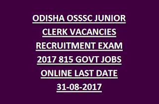 ODISHA OSSSC JUNIOR CLERK VACANCIES RECRUITMENT EXAM 2017 815 GOVT JOBS ONLINE LAST DATE 31-08-2017