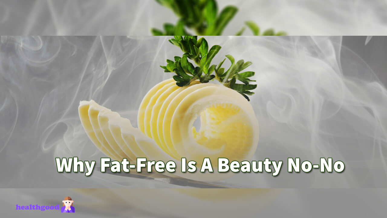 Why Fat-Free Is A Beauty No-No