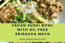 Vegan Sushi Bowl with Oil Free Sriracha Mayo