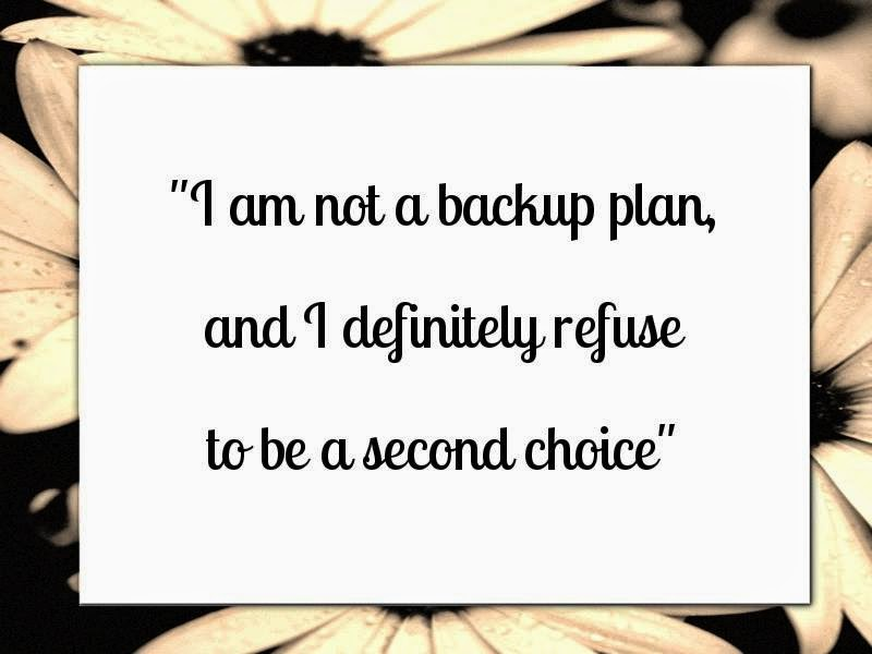 I Am Not A Backup Planand I Definitely Refuse To Be A Second Choice