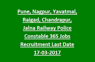 Pune, Nagpur, Yavatmal, Raigad, Chandrapur, Jalna Railway Police Constable 365 Jobs Recruitment Online Bharti Last Date 17-03-2017
