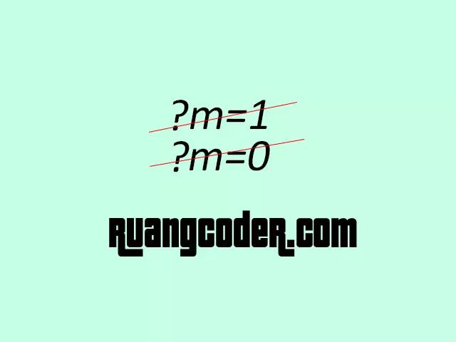 Cara Menghilangkan Kode m=1 atau m=0 Pada Url Blogger