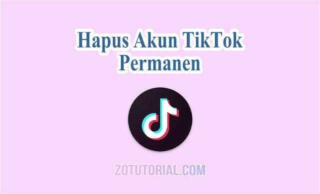Tutorial Menghapus Akun TikTok Permanen by zotutorial.com