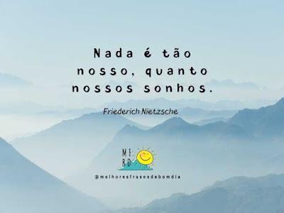 Frases de reflexão 2 - Nada é tão nosso, quanto nossos sonhos - Friedrich Nietzsche