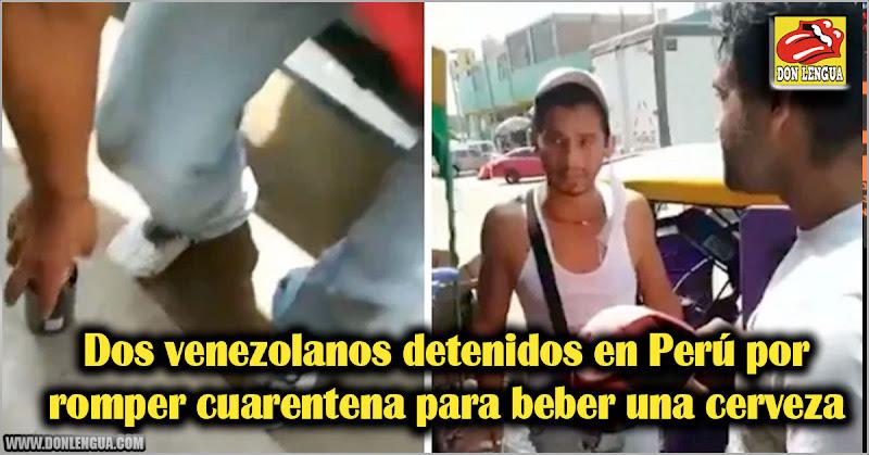 Dos venezolanos detenidos en Perú por romper cuarentena para beber una cerveza
