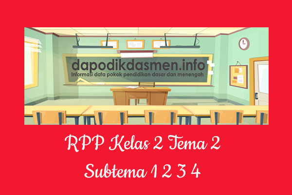 Download RPP Tematik Kelas 2 SD/MI Tema 2 Subtema 1 2 3 4 Kurikulum 2013 Revisi Terbaru 2019/2020/2021 Pembelajaran 1-6, RPP K13 Kelas 2 Semester 1 dan 2 Revisi