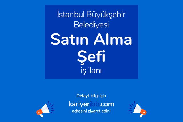 İstanbul Büyükşehir Belediyesi satın alma şefi alımı yapacak. Kariyer İBB satınalma şefi ilanı hakkında detaylar kariyeribb.com'da!