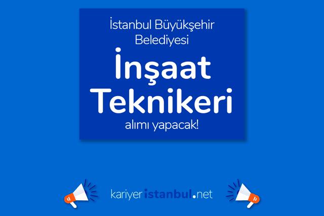 İstanbul Büyükşehir Belediyesi, inşaat teknikeri alacak. Kariyer İBB iş ilanı şartları neler? Detaylar kariyeristanbul.net'te!