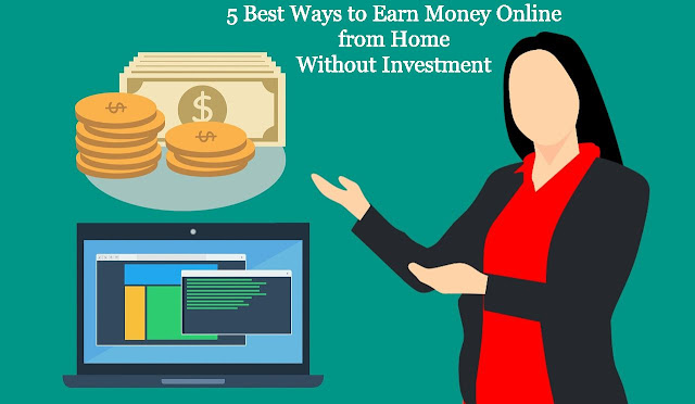 5 Best Ways to Earn Money Online from Home Without Investment