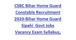 CSBC Bihar Home Guard Constable Recruitment 2020-Bihar Home Guard Sipahi  Govt Jobs Vacancy Exam Syllabus, Physical Tests