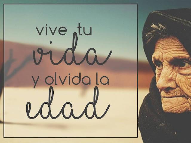 """Pensamiento positivo en la vejez: """"VIVE TU VIDA Y OLVIDA LA EDAD"""""""