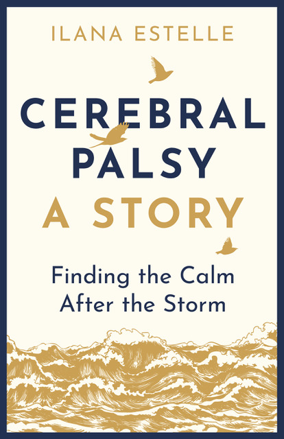 Book Spotlight: Cerebral Palsy: 'A Story' Finding the Calm After the Storm by Ilana Estelle