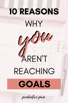 Having Trouble Reaching Your Goals? Here's Why