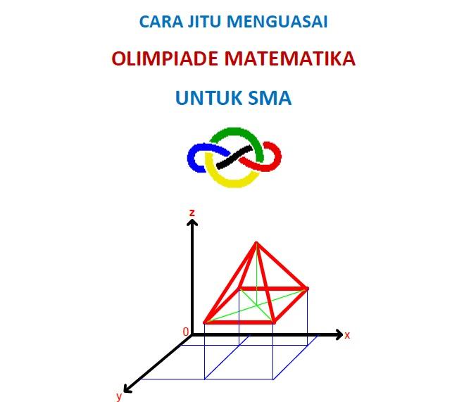 Cara Jitu Menguasai Olimpiade Matematika Untuk SMA